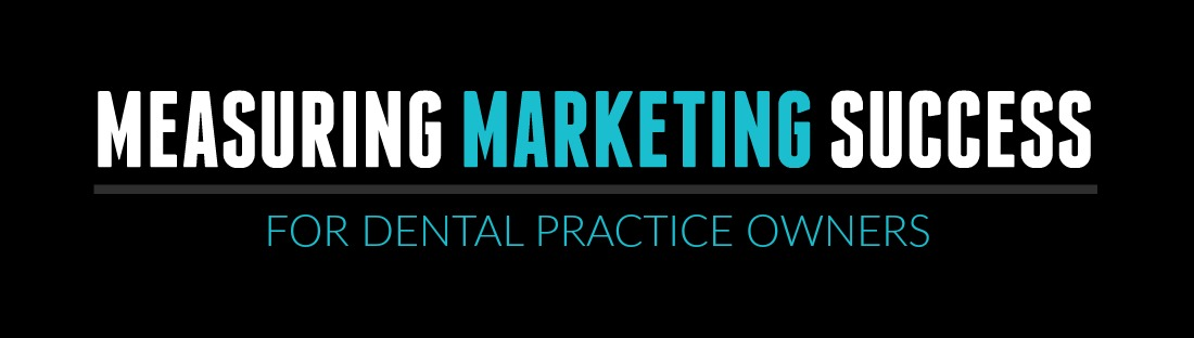 Measuring Marketing Success for Dental Practice Owners